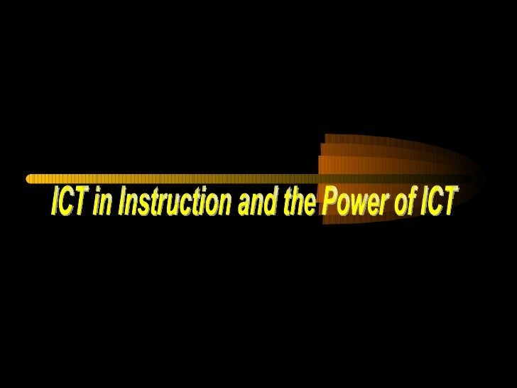 ICT in Instruction and the Power of ICT