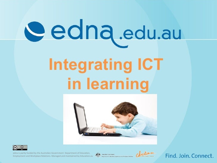 Integrating ICT                                    in learningedna is partly funded by the Australian Government Departmen...