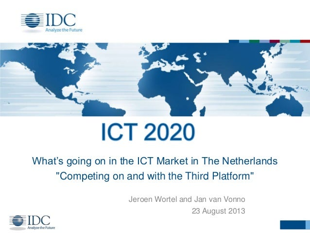 """What""""s going on in the ICT Market in The Netherlands """"Competing on and with the Third Platform"""" Jeroen Wortel and Jan van ..."""