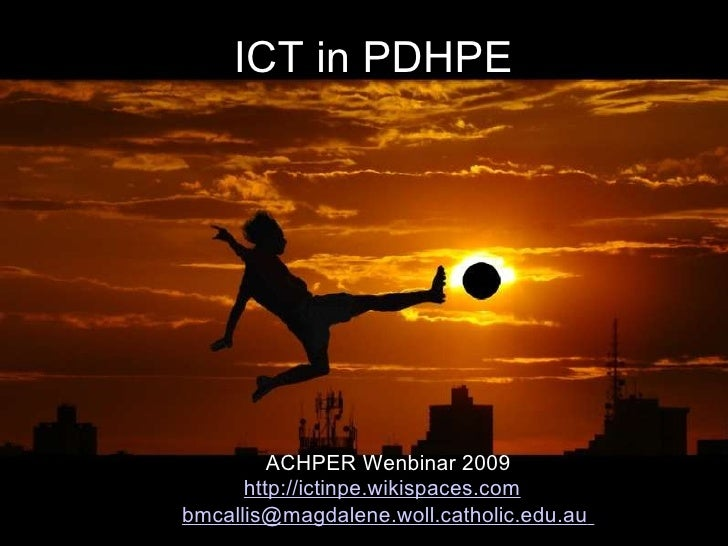 ICT in PDHPE ACHPER Wenbinar 2009 http://ictinpe.wikispaces.com   [email_address]