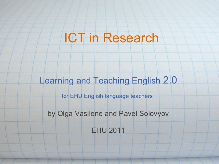 ICT in ResearchLearning and Teaching English 2.0     for EHU English language teachers by Olga Vasilene and Pavel Solovyov...