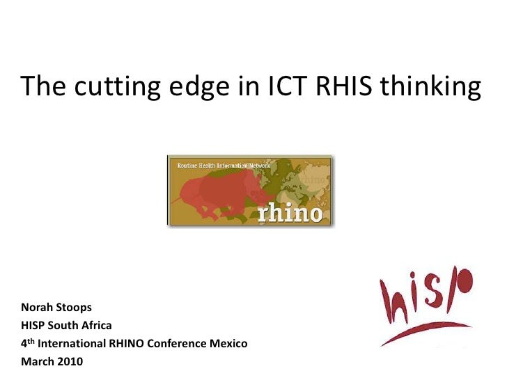 The cutting edge in ICT RHIS thinking<br />Norah Stoops<br />HISP South Africa<br />4th International RHINO Conference Mex...