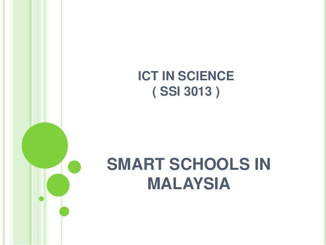 ICT IN SCIENCE     ( SSI 3013 )SMART SCHOOLS IN   MALAYSIA