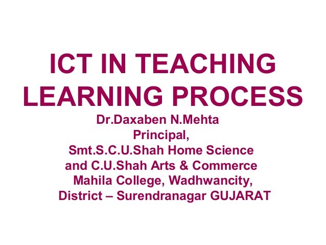 ICT IN TEACHINGLEARNING PROCESS         Dr.Daxaben N.Mehta               Principal,    Smt.S.C.U.Shah Home Science   and C...