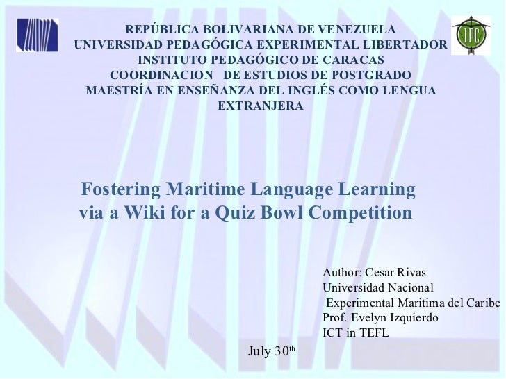 Fostering Maritime Language Learning  via a Wiki for a Quiz Bowl Competition  Author: Cesar Rivas Universidad Nacional Exp...