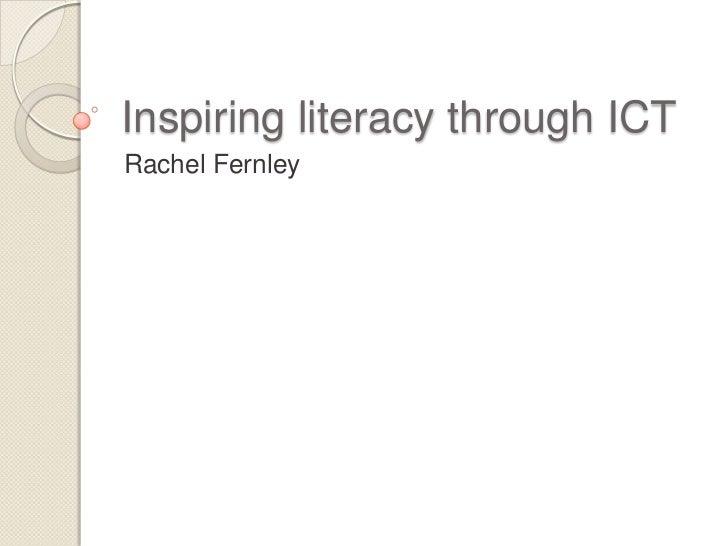 Inspiring literacy through ICT<br />Rachel Fernley<br />