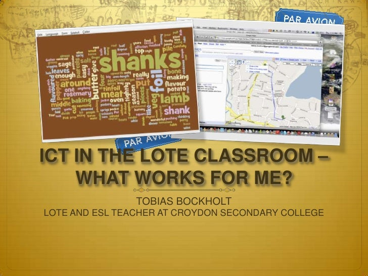 TOBIAS BOCKHOLT<br />LOTE AND ESL TEACHER AT CROYDON SECONDARY COLLEGE<br />ICT IN THE LOTE CLASSROOM – WHAT WORKS FOR ME?...
