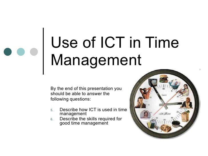 Use of ICT in Time Management <ul><li>By the end of this presentation you </li></ul><ul><li>should be able to answer the <...