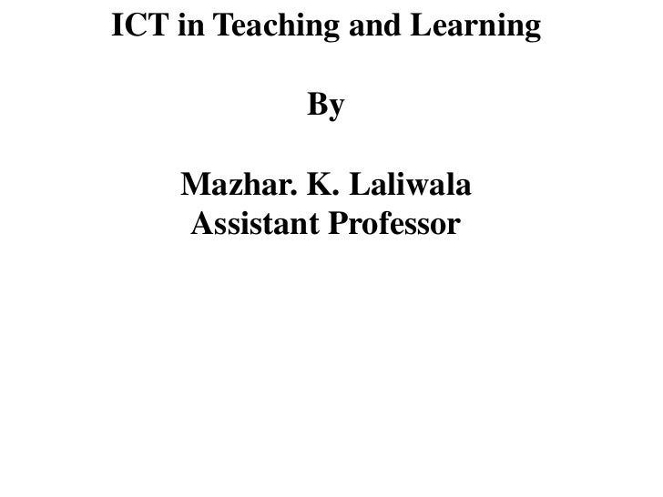 ICT in Teaching and Learning<br />By<br />Mazhar. K. Laliwala<br />Assistant Professor<br />
