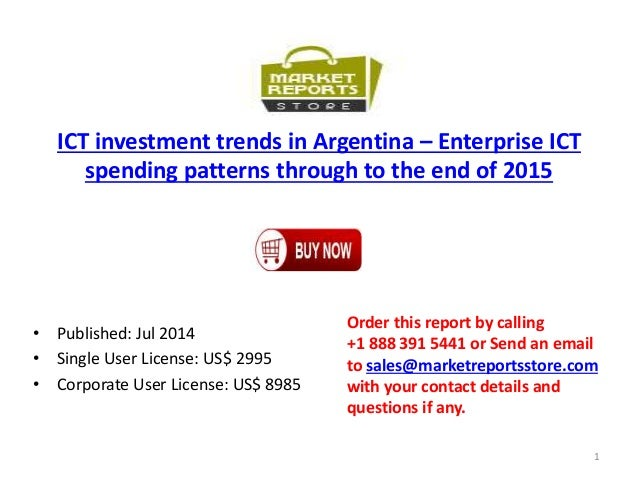 ICT investment trends in Argentina – Enterprise ICT spending patterns through to the end of 2015 • Published: Jul 2014 • S...