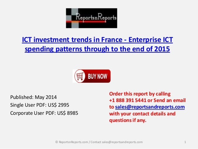 ICT investment trends in France - Enterprise ICT spending patterns through to the end of 2015 Published: May 2014 Single U...