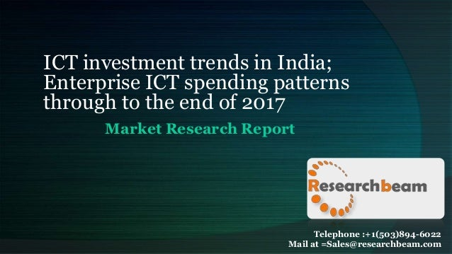 ICT investment trends in India; Enterprise ICT spending patterns through to the end of 2017 Market Research Report Telepho...