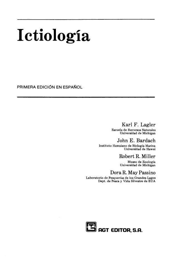 Ictiología PRIMERA EDlCldN EN ESPAfilOL Karl F. Lagler Escuela de Recursos Naturales Universidad de Michigan John E. Barda...