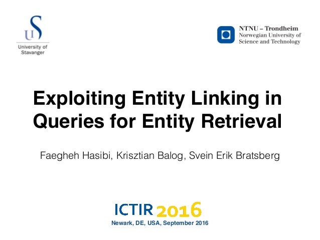 Exploiting Entity Linking in Queries for Entity Retrieval Faegheh Hasibi, Krisztian Balog, Svein Erik Bratsberg Newark, DE...