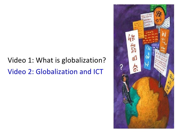 ict and globalization And relate globalization and urban growth to ict sector in bangalore this attempt is useful to find plausible answers to many research questions on measurement and policy implications of economic globalization and growth in an urban context, such as: does ict sector contribute to.