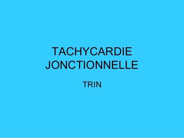 TACHYCARDIE JONCTIONNELLE TRIN