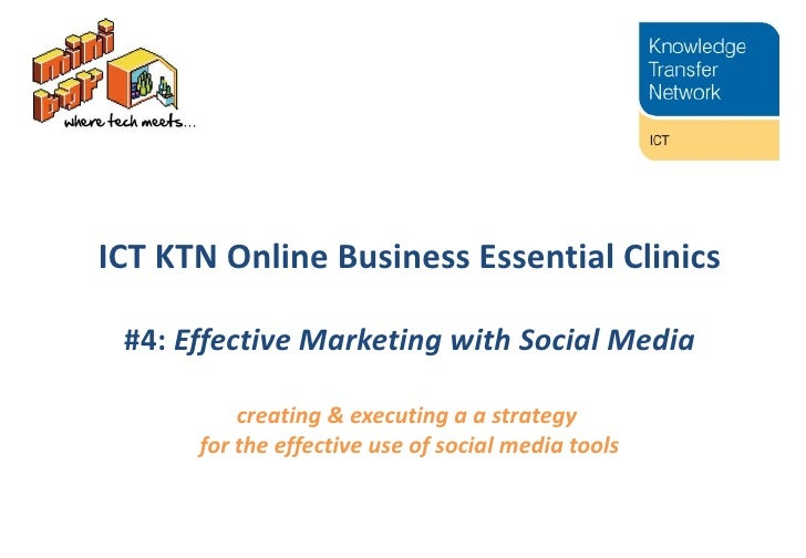 ICT KTN Online Business Essential Clinics #4:  Effective Marketing with Social Media creating & executing a  a strategy  f...