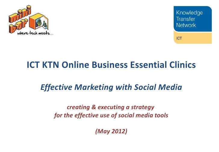 ICT KTN Online Business Essential Clinics   Effective Marketing with Social Media           creating & executing a strateg...