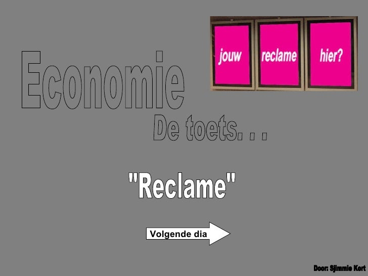 """Economie De toets. . . Door: Sjimmie Kort """"Reclame"""" Volgende dia"""