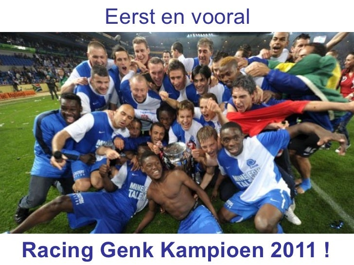 Eerst en vooralRacing Genk Kampioen 2011 !