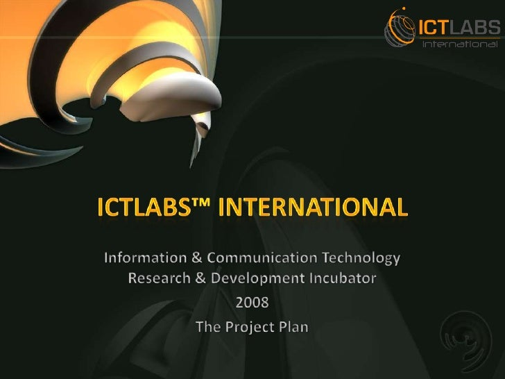 ICTLabs™ International<br />Information & Communication Technology Research & Development Incubator<br />2008<br />The Pro...
