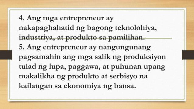 4. Ang mga entrepreneur ay nakapaghahatid ng bagong teknolohiya, industriya, at produkto sa pamilihan. 5. Ang entrepreneur...