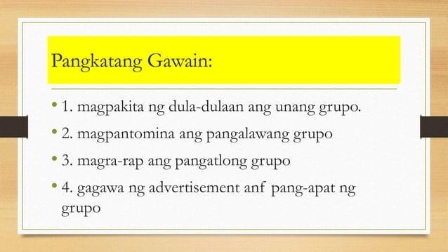 Pangkatang Gawain: • 1. magpakita ng dula-dulaan ang unang grupo. • 2. magpantomina ang pangalawang grupo • 3. magra-rap a...