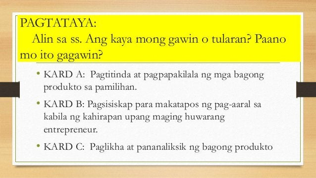PAGTATAYA: Alin sa ss. Ang kaya mong gawin o tularan? Paano mo ito gagawin? • KARD A: Pagtitinda at pagpapakilala ng mga b...