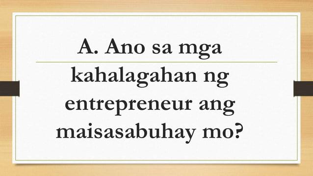 A. Ano sa mga kahalagahan ng entrepreneur ang maisasabuhay mo?