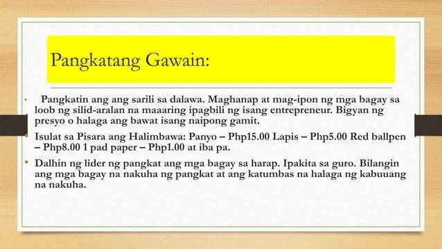 Pangkatang Gawain: • Pangkatin ang ang sarili sa dalawa. Maghanap at mag-ipon ng mga bagay sa loob ng silid-aralan na maaa...