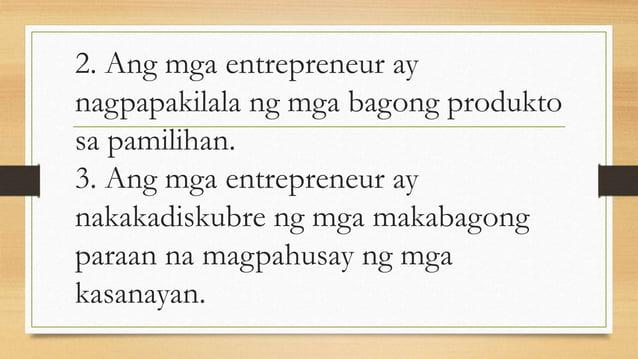 2. Ang mga entrepreneur ay nagpapakilala ng mga bagong produkto sa pamilihan. 3. Ang mga entrepreneur ay nakakadiskubre ng...