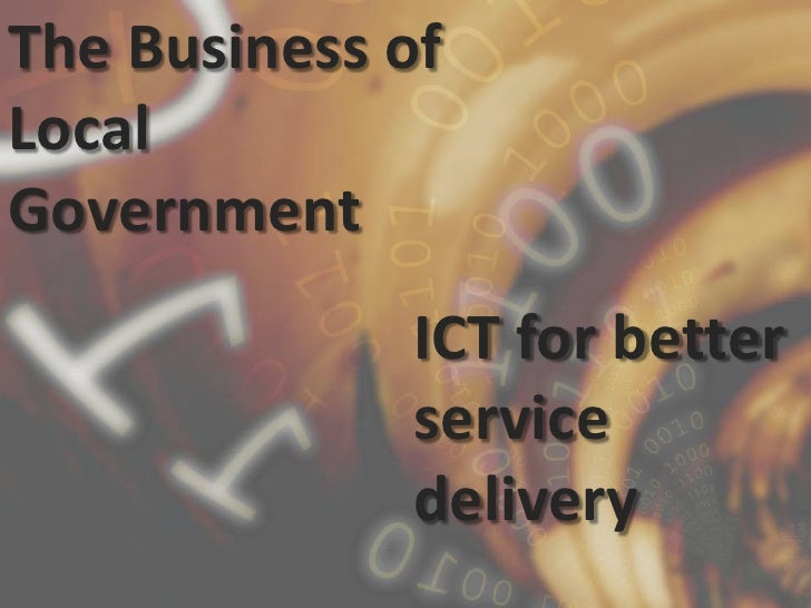 The Business of Local Government<br />ICT for better service delivery<br />