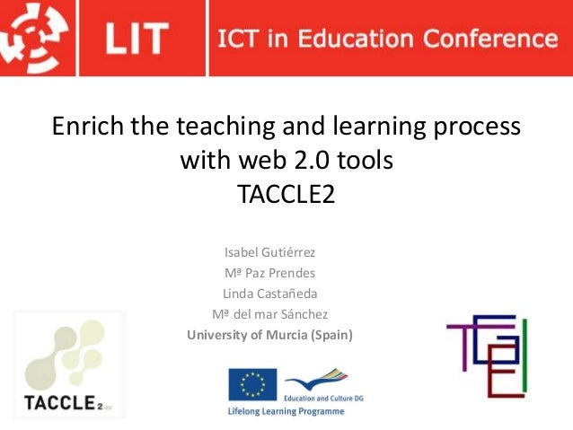 Enrich the teaching and learning process with web 2.0 tools TACCLE2 Isabel Gutiérrez Mª Paz Prendes Linda Castañeda Mª del...