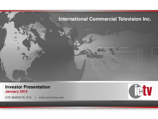 International Commercial Television Inc.  Investor Presentation January 2014 OTC MARKETS: ICTL  OTC MARKETS: ICTL  I  I  w...