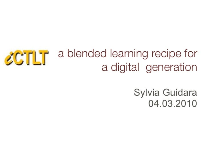 a blended learning recipe for         a digital generation                 Sylvia Guidara                   04.03.2010