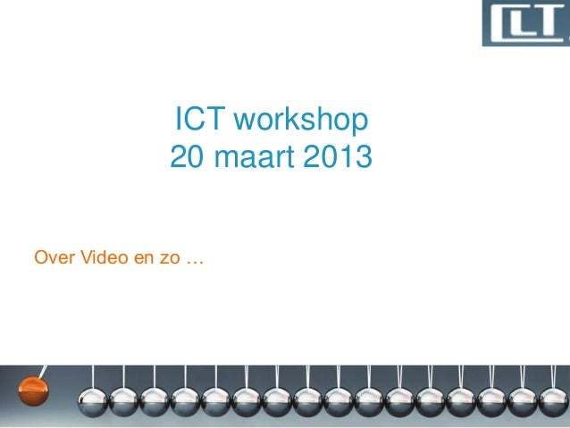 ICT workshop              20 maart 2013Over Video en zo …