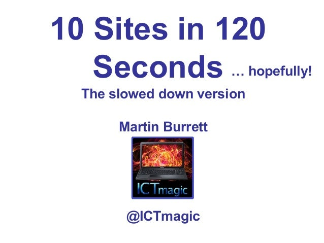 10 Sites in 120SecondsThe slowed down versionMartin Burrett@ICTmagic… hopefully!