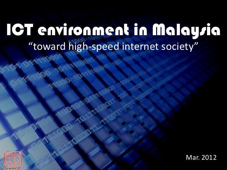 "ICT environment in Malaysia  ""toward high-speed internet society""                                   Mar. 2012"