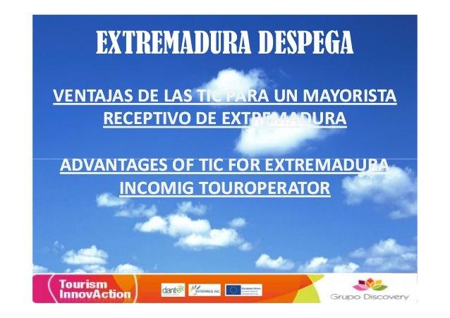 EXTREMADURA DESPEGAVENTAJAS DE LAS TIC PARA UN MAYORISTA     RECEPTIVO DE EXTREMADURAADVANTAGES OF TIC FOR EXTREMADURA    ...