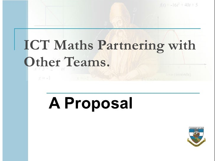 ICT Maths Partnering with Other Teams. A Proposal