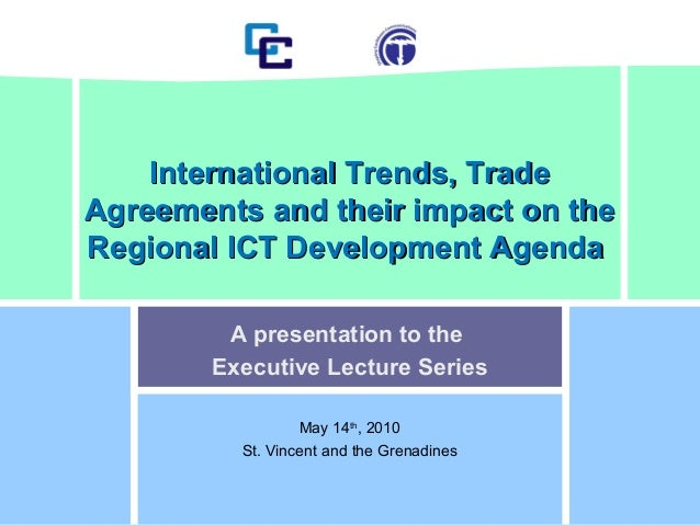 A presentation to the Executive Lecture Series May 14th , 2010 St. Vincent and the Grenadines International Trends, TradeI...