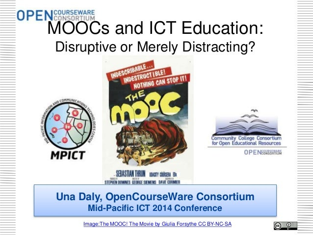 MOOCs and ICT Education: Disruptive or Merely Distracting?  Una Daly, OpenCourseWare Consortium Mid-Pacific ICT 2014 Confe...