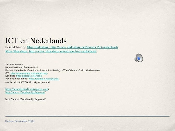 ICT en Nederlands beschikbaar op  Mijn Slideshare: http://www.slideshare.net/jeroencl/ict-nederlands Mijn Slideshare: http...