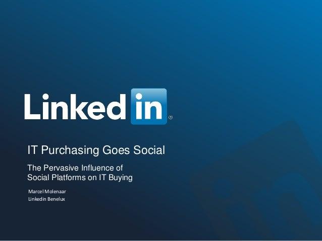 IT Purchasing Goes SocialThe Pervasive Influence ofSocial Platforms on IT BuyingMarcel MolenaarLinkedin Benelux
