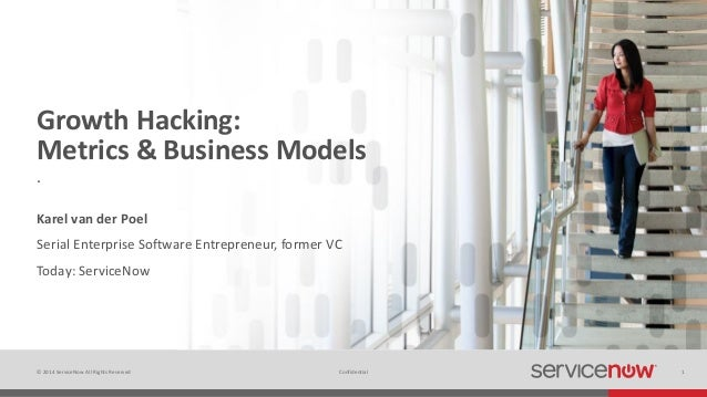 © 2014 ServiceNow All Rights Reserved 1Confidential Growth Hacking: Metrics & Business Models Serial Enterprise Software E...