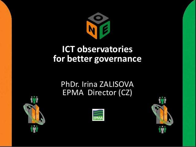 ICT observatories for better governance PhDr. Irina ZALISOVA EPMA Director (CZ)