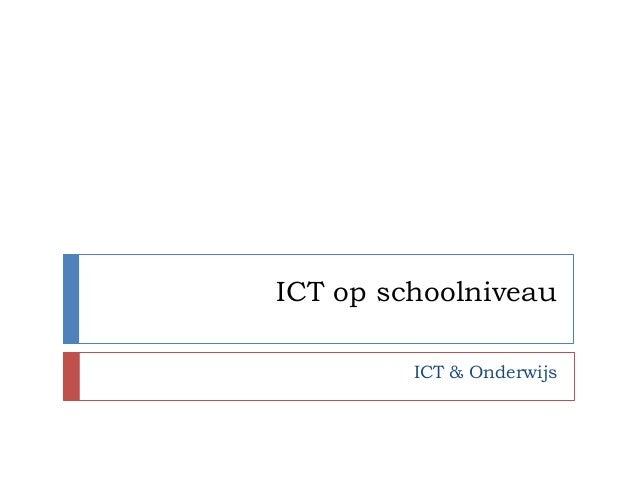 ICT op schoolniveau         ICT & Onderwijs