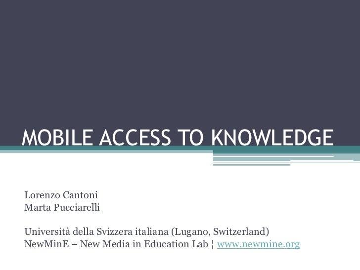 MOBILE ACCESS TO KNOWLEDGELorenzo CantoniMarta PucciarelliUniversità della Svizzera italiana (Lugano, Switzerland)NewMinE ...