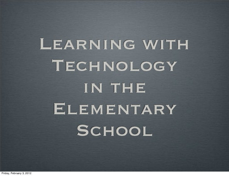 Learning with                            Technology                               in the                            Elemen...