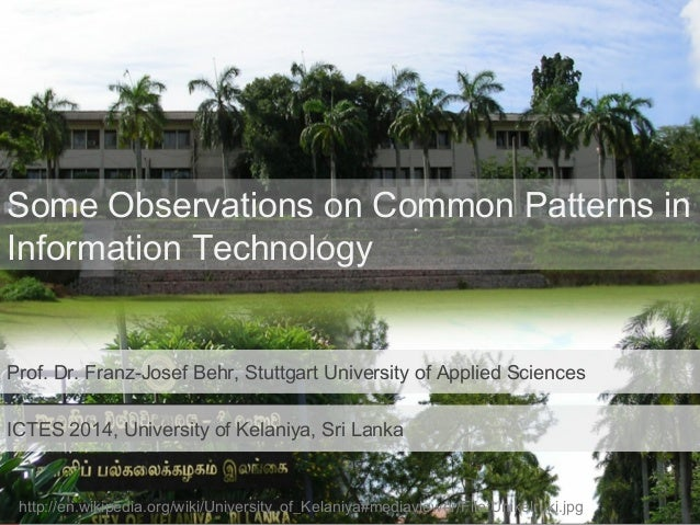 PatternsinInformationTechnology 1 Some Observations on Common Patterns in Information Technology Prof. Dr. Franz-Josef Beh...